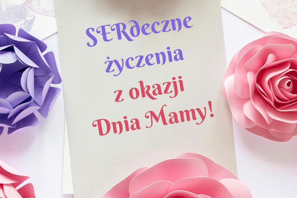 SERdeczne życzenia z okazji Dnia Mamy!